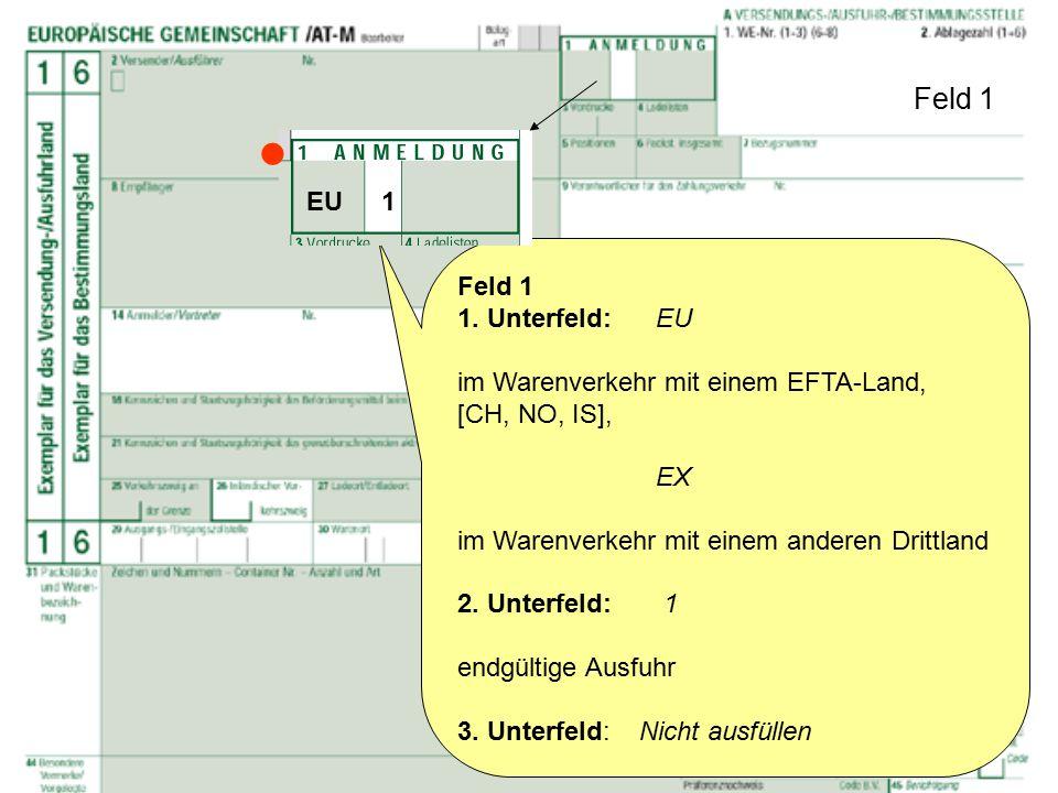 Feld 1 Feld 1 1. Unterfeld: EU im Warenverkehr mit einem EFTA-Land, [CH, NO, IS], EX im Warenverkehr mit einem anderen Drittland 2. Unterfeld: 1 endgü
