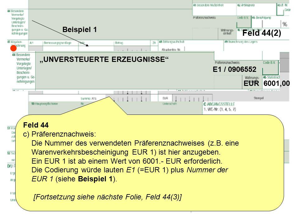 Feld 44(2) Feld 44 c) Präferenznachweis: Die Nummer des verwendeten Präferenznachweises (z.B. eine Warenverkehrsbescheinigung EUR 1) ist hier anzugebe