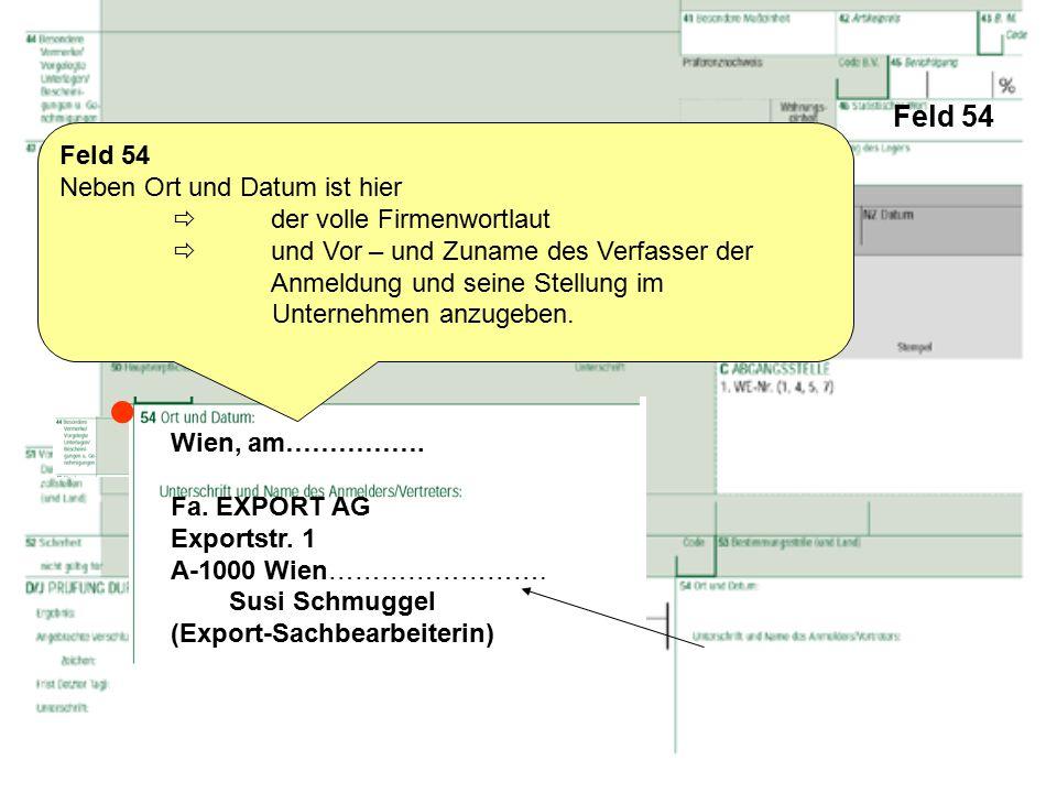 Feld 54 Wien, am……………. Fa. EXPORT AG Exportstr. 1 A-1000 Wien……………………. Susi Schmuggel (Export-Sachbearbeiterin) Feld 54 Neben Ort und Datum ist hier 