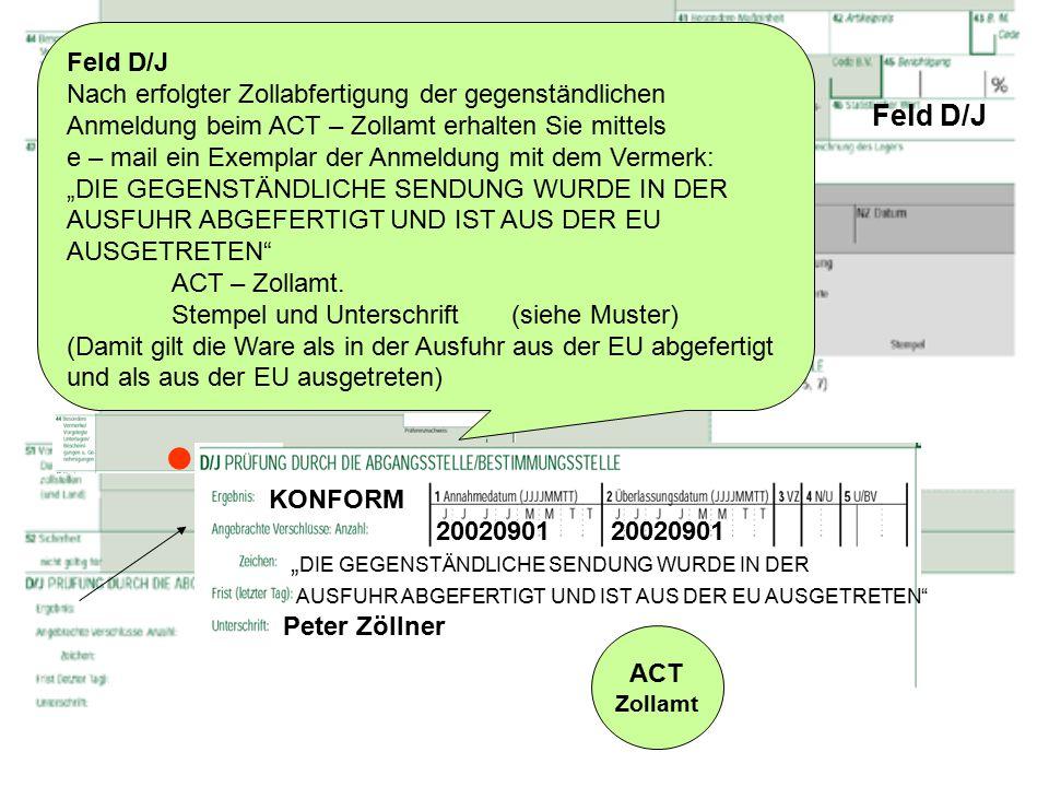 Feld D/J Feld D/J Nach erfolgter Zollabfertigung der gegenständlichen Anmeldung beim ACT – Zollamt erhalten Sie mittels e – mail ein Exemplar der Anme