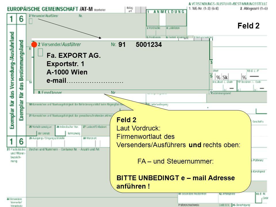 Feld 2 Feld 2 Laut Vordruck: Firmenwortlaut des Versenders/Ausführers und rechts oben: FA – und Steuernummer: BITTE UNBEDINGT e – mail Adresse anführe