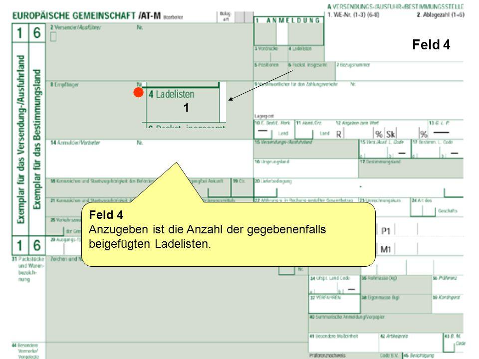 Feld 16 und 17 Feld 16 Bleibt in der Regel leer: [Nur auszufüllen bei Erstattungswaren (Marktordnungswaren) wenn ein Antrag auf Zahlung einer Ausfuhrerstattung gestellt wird] Feld 17 Nicht ausfüllen