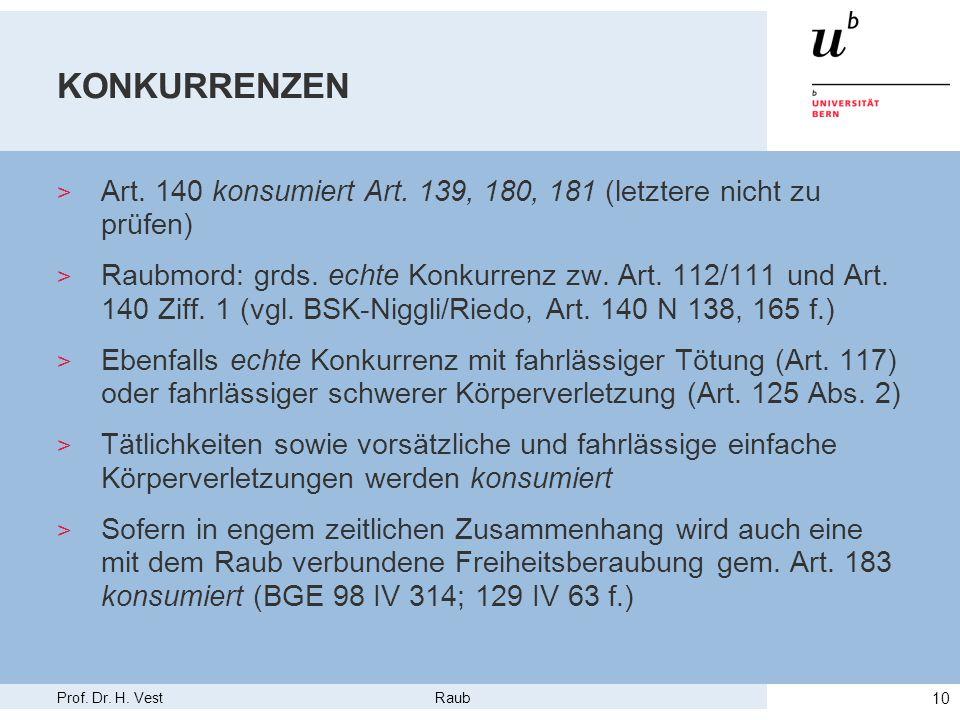 Prof. Dr. H. Vest Raub 10 KONKURRENZEN > Art. 140 konsumiert Art. 139, 180, 181 (letztere nicht zu prüfen) > Raubmord: grds. echte Konkurrenz zw. Art.