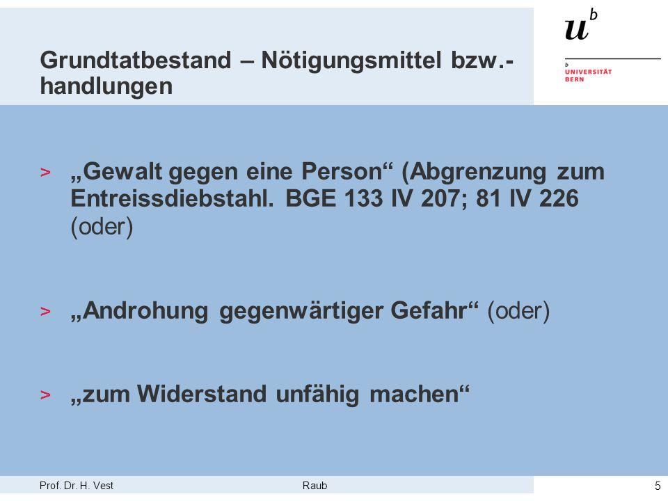 """Prof. Dr. H. Vest Raub 5 Grundtatbestand – Nötigungsmittel bzw.- handlungen > """"Gewalt gegen eine Person"""" (Abgrenzung zum Entreissdiebstahl. BGE 133 IV"""