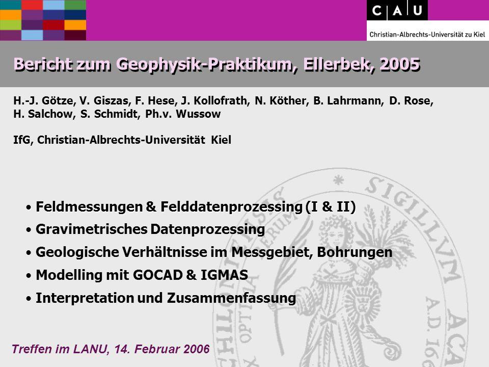 Treffen im LANU, 14.Februar 2006 Bericht zum Geophysik-Praktikum, Ellerbek, 2005 H.-J.