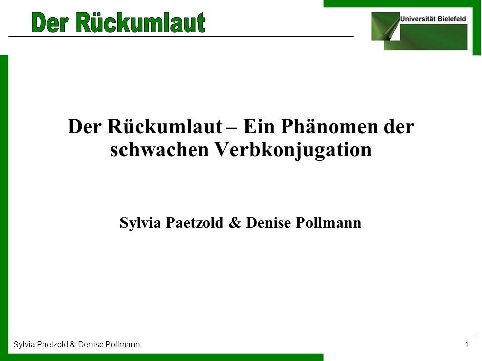 Sylvia Paetzold & Denise Pollmann12 2.DER RÜCKUMLAUT Der Rückumlaut...