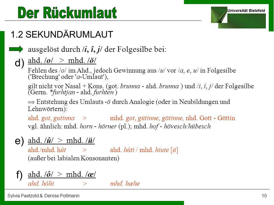 Sylvia Paetzold & Denise Pollmann10 1.2 SEKUNDÄRUMLAUT ahd. /o/ > mhd. /ö/ Fehlen des /o/ im Ahd., jedoch Gewinnung aus /u/ vor /a, e, u/ in Folgesilb