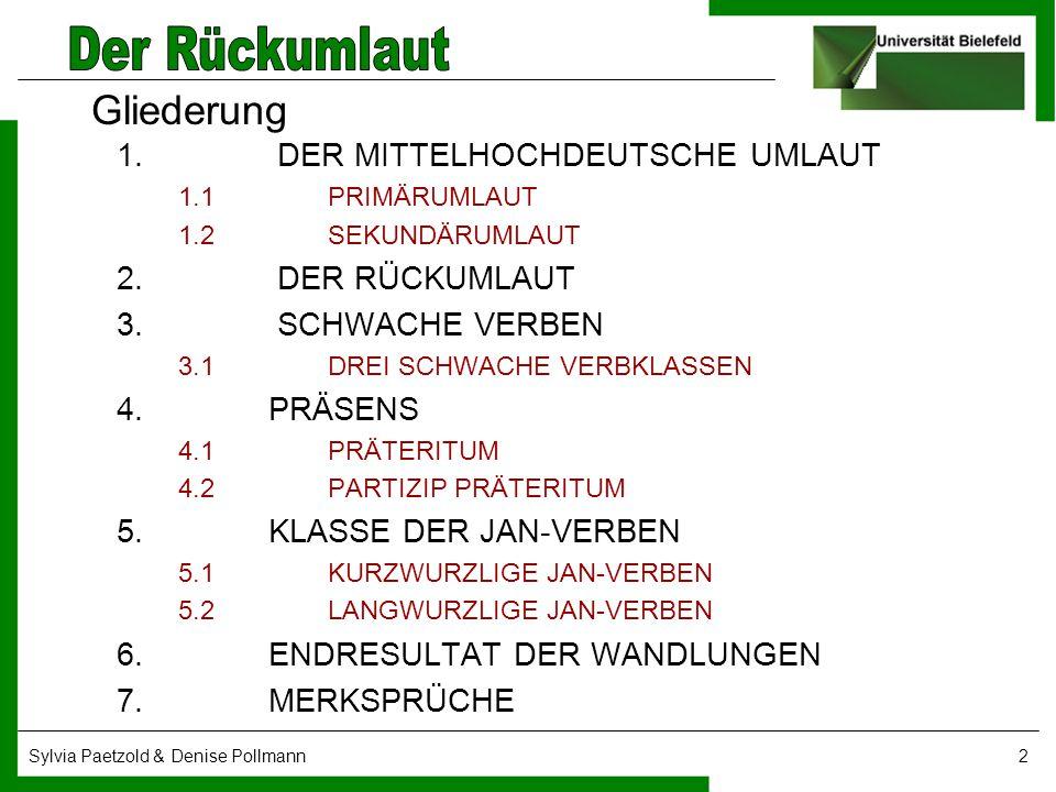 Sylvia Paetzold & Denise Pollmann13 Ursprung der,rückumlautenden' Verben bei gotischen jan-Verben; Beispiel: got.