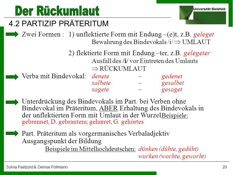 Sylvia Paetzold & Denise Pollmann20 4.2 PARTIZIP PRÄTERITUM Zwei Formen : 1) unflektierte Form mit Endung –(e)t, z.B. geleget Bewahrung des Bindevokal