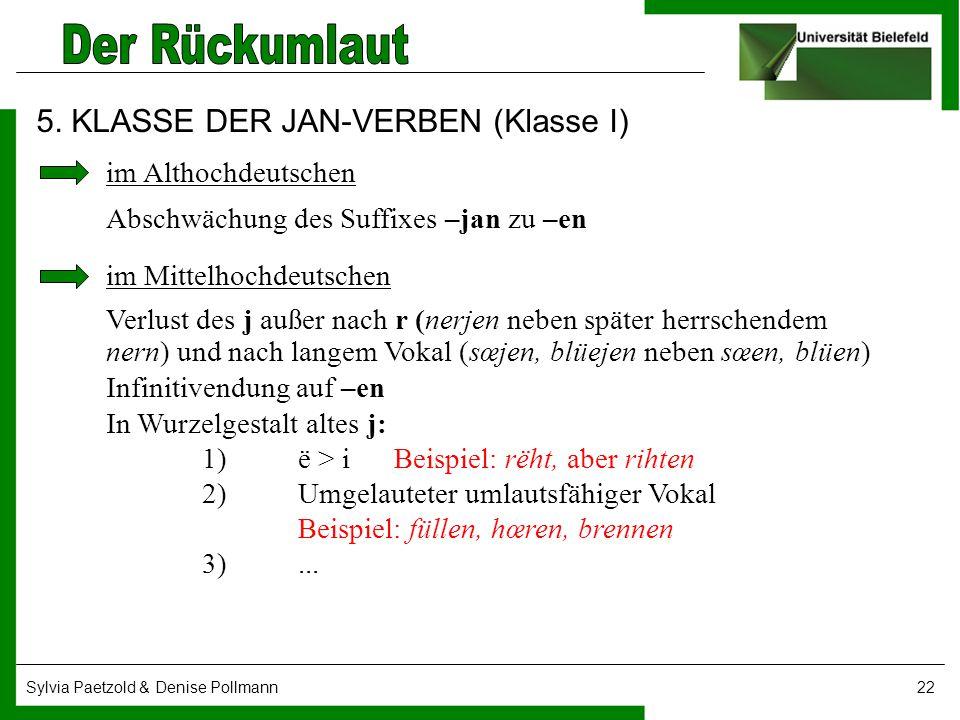 Sylvia Paetzold & Denise Pollmann22 5. KLASSE DER JAN-VERBEN (Klasse I) im Althochdeutschen Abschwächung des Suffixes –jan zu –en im Mittelhochdeutsch