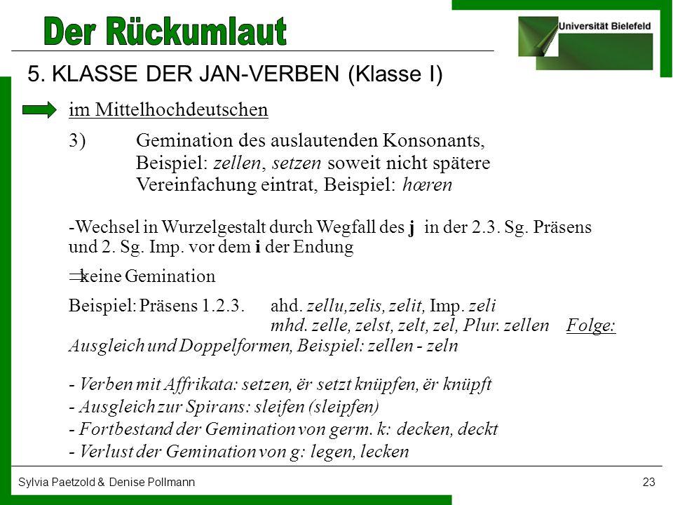 Sylvia Paetzold & Denise Pollmann23 5. KLASSE DER JAN-VERBEN (Klasse I) im Mittelhochdeutschen 3)Gemination des auslautenden Konsonants, Beispiel: zel