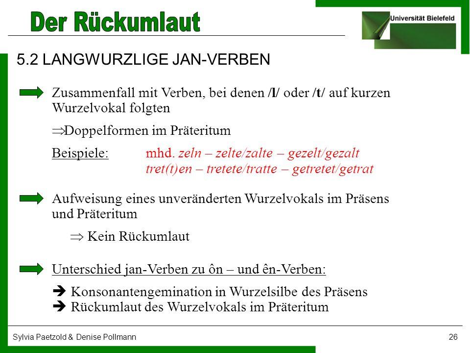 Sylvia Paetzold & Denise Pollmann26 5.2 LANGWURZLIGE JAN-VERBEN Zusammenfall mit Verben, bei denen /l/ oder /t/ auf kurzen Wurzelvokal folgten  Doppe