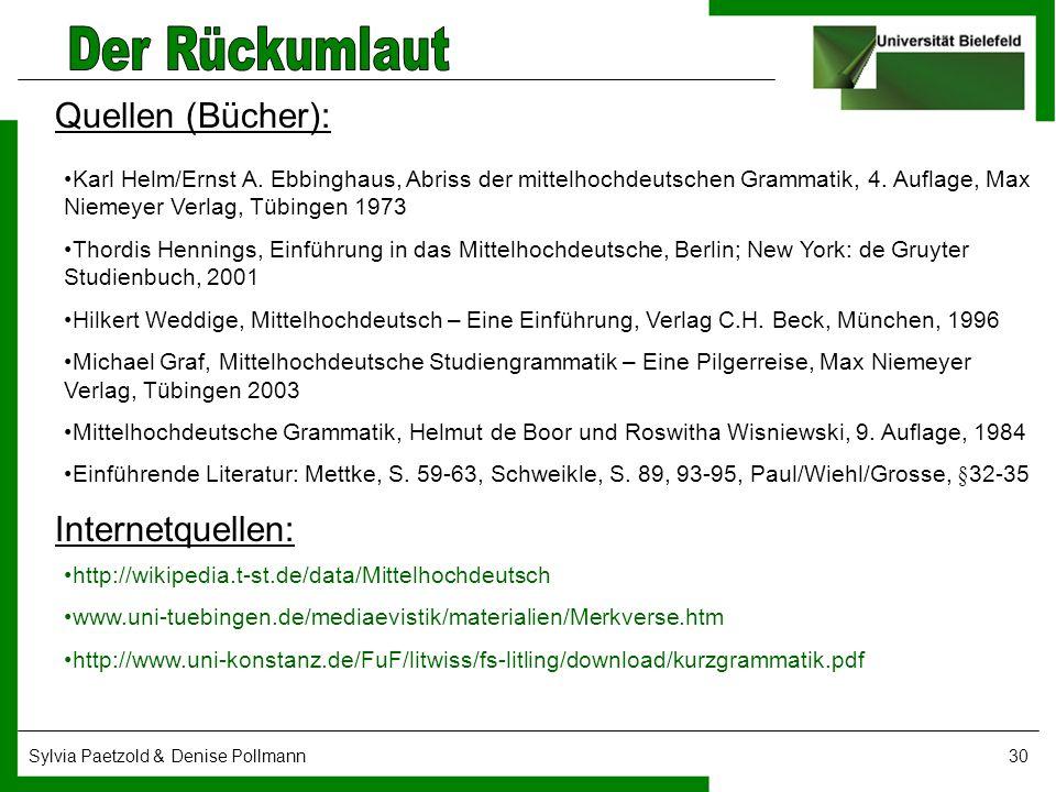Sylvia Paetzold & Denise Pollmann30 Quellen (Bücher): Karl Helm/Ernst A. Ebbinghaus, Abriss der mittelhochdeutschen Grammatik, 4. Auflage, Max Niemeye