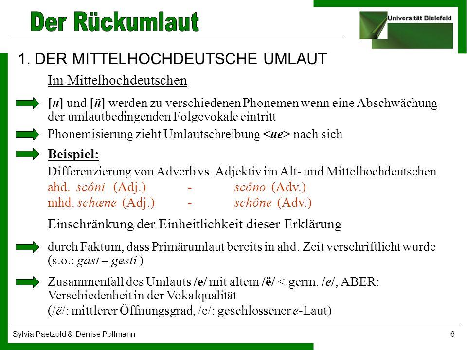 Sylvia Paetzold & Denise Pollmann6 1. DER MITTELHOCHDEUTSCHE UMLAUT Im Mittelhochdeutschen [u] und [ü] werden zu verschiedenen Phonemen wenn eine Absc