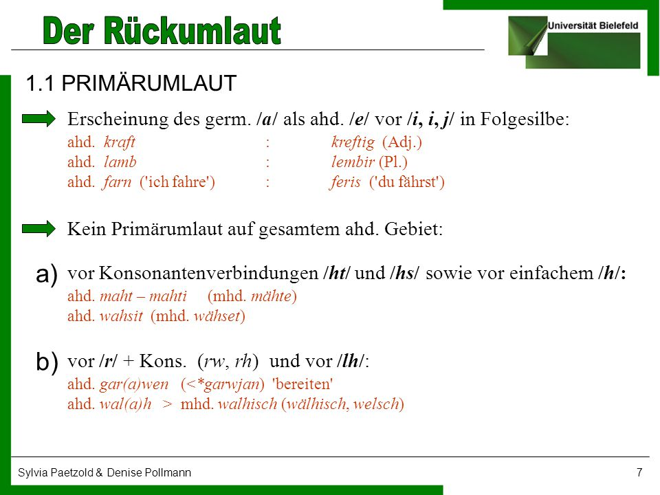 Sylvia Paetzold & Denise Pollmann7 1.1 PRIMÄRUMLAUT Erscheinung des germ. /a/ als ahd. /e/ vor /i, i, j/ in Folgesilbe: ahd. kraft :kreftig (Adj.) ahd