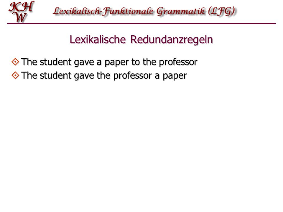Lexikalische Redundanzregeln  The student gave a paper to the professor  The student gave the professor a paper