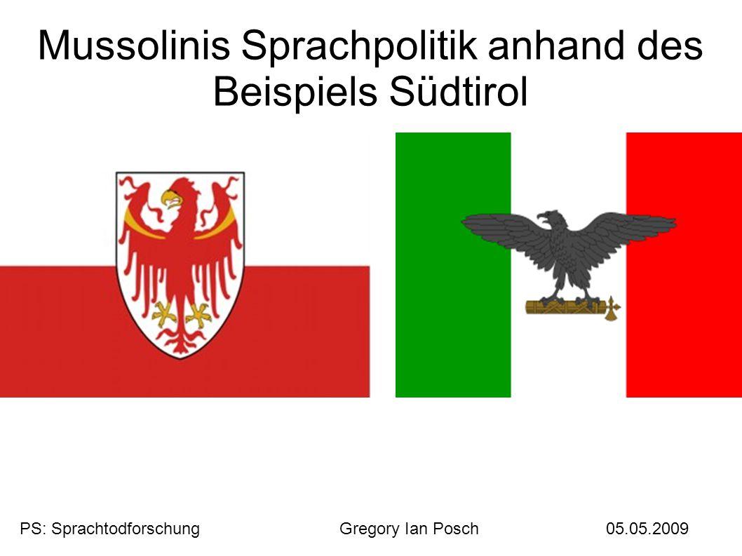 Mussolinis Sprachpolitik anhand des Beispiels Südtirol PS: SprachtodforschungGregory Ian Posch05.05.2009