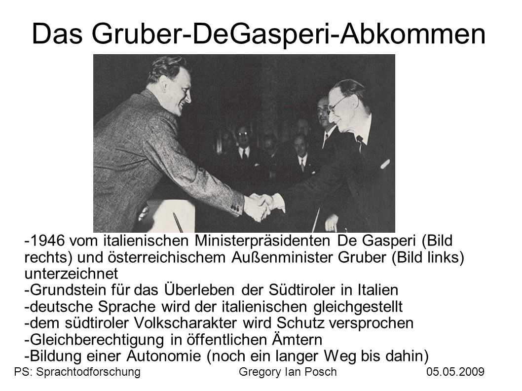Das Gruber-DeGasperi-Abkommen -1946 vom italienischen Ministerpräsidenten De Gasperi (Bild rechts) und österreichischem Außenminister Gruber (Bild lin