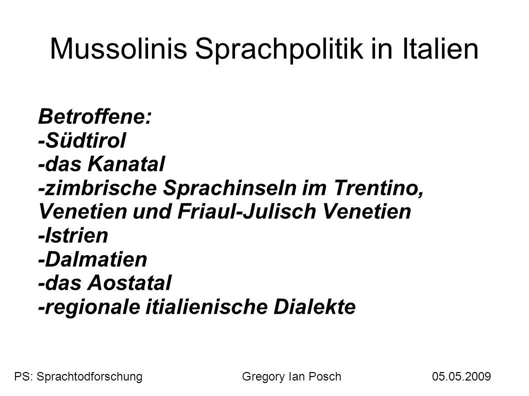 Mussolinis Sprachpolitik in Italien Betroffene: -Südtirol -das Kanatal -zimbrische Sprachinseln im Trentino, Venetien und Friaul-Julisch Venetien -Ist