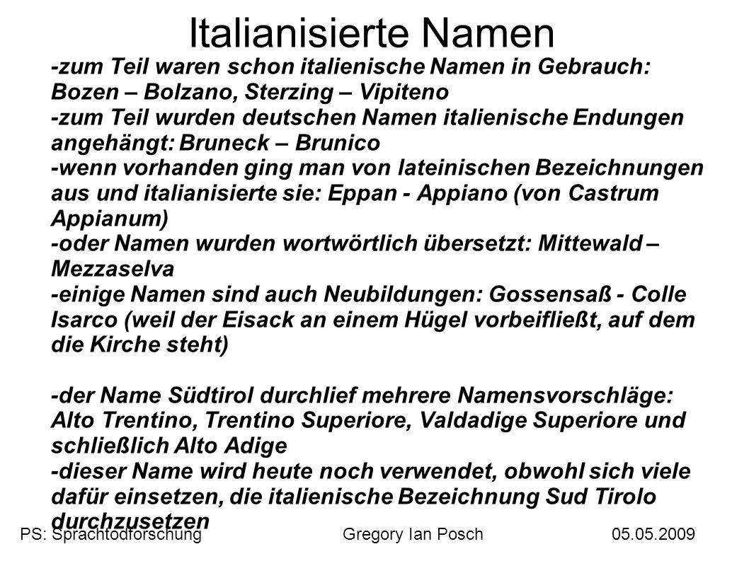 Italianisierte Namen -zum Teil waren schon italienische Namen in Gebrauch: Bozen – Bolzano, Sterzing – Vipiteno -zum Teil wurden deutschen Namen itali
