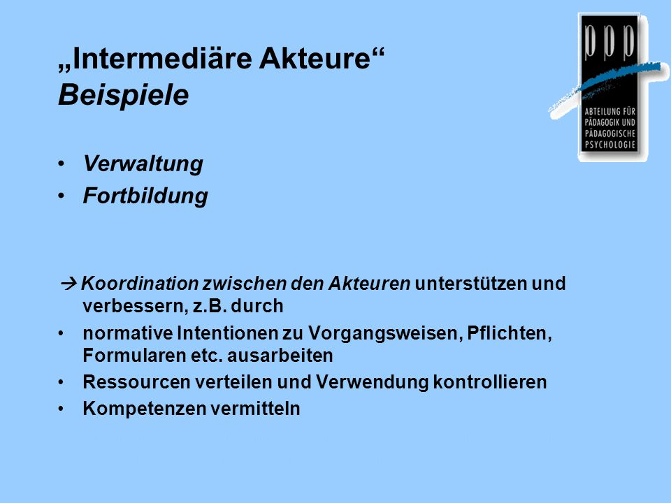 """""""Intermediäre Akteure Beispiele Verwaltung Fortbildung universitäres Institut IUS  Koordination zwischen den Akteuren unterstützen und verbessern, z.B."""