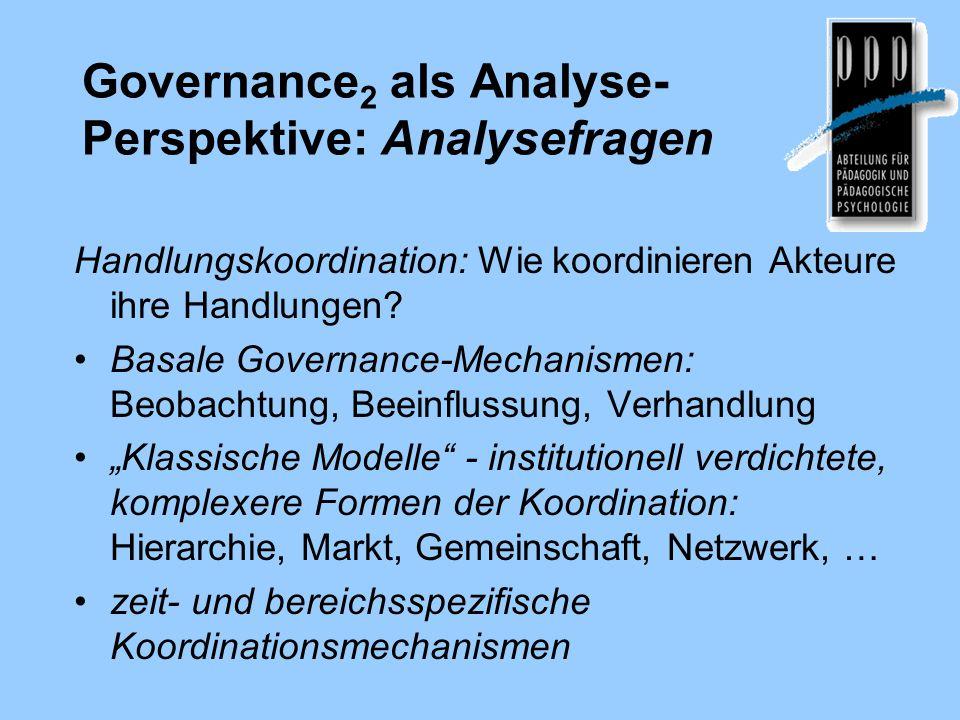 Governance 2 als Analyse- Perspektive: Analysefragen Handlungskoordination: Wie koordinieren Akteure ihre Handlungen.