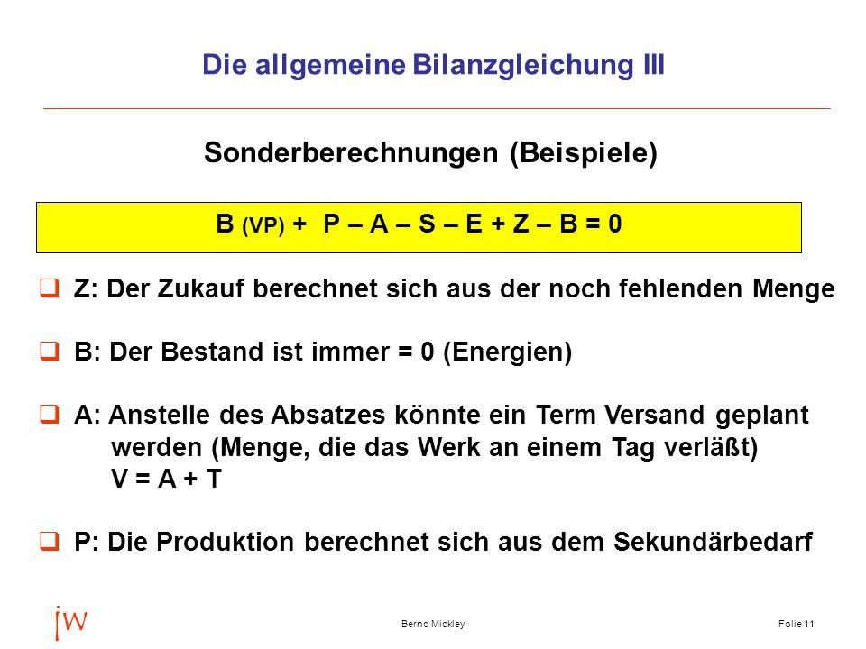 jw Bernd MickleyFolie 12 Die allgemeine Bilanzgleichung IV  Berechnung eines Kann-Absatzes B ist negativ, weil die Produktion die Anforderungen des Absatzes nicht erfüllen kann.