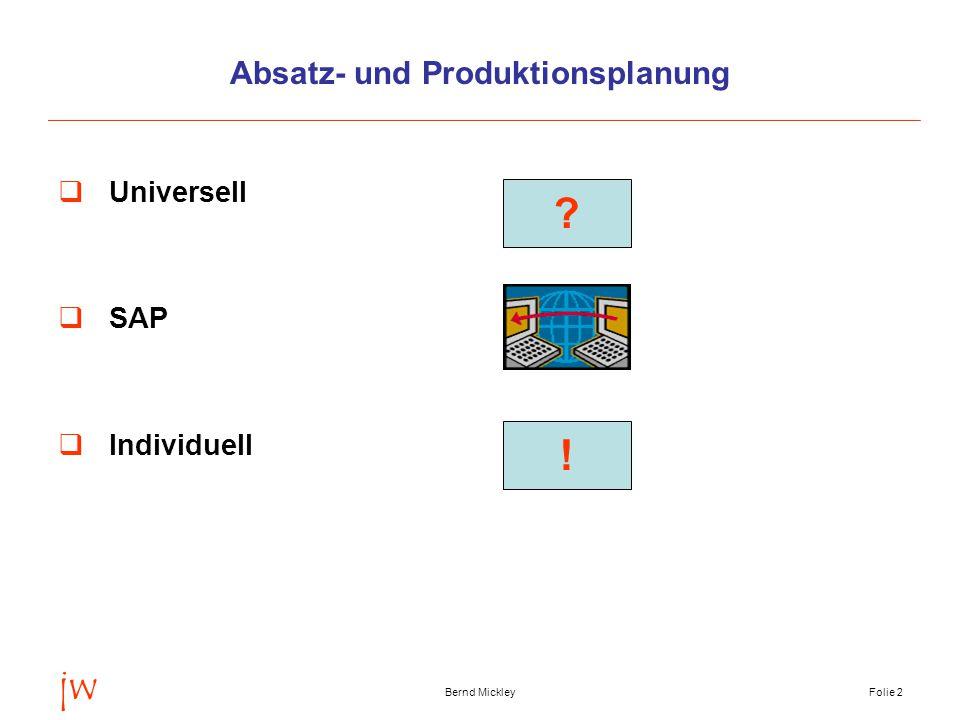 jw Bernd MickleyFolie 3 Universelle Absatz- und Produktionsplanung I  Alle Anforderungen (Absatz, Produktion, politische Entscheidungen) müssen algorithmierbar sein  Wie können heuristische oder empirische Entscheidungen abgebildet werden .