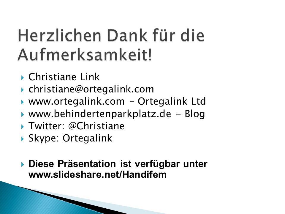 Christiane Link  christiane@ortegalink.com  www.ortegalink.com – Ortegalink Ltd  www.behindertenparkplatz.de - Blog  Twitter: @Christiane  Skype: Ortegalink  Diese Präsentation ist verfügbar unter www.slideshare.net/Handifem