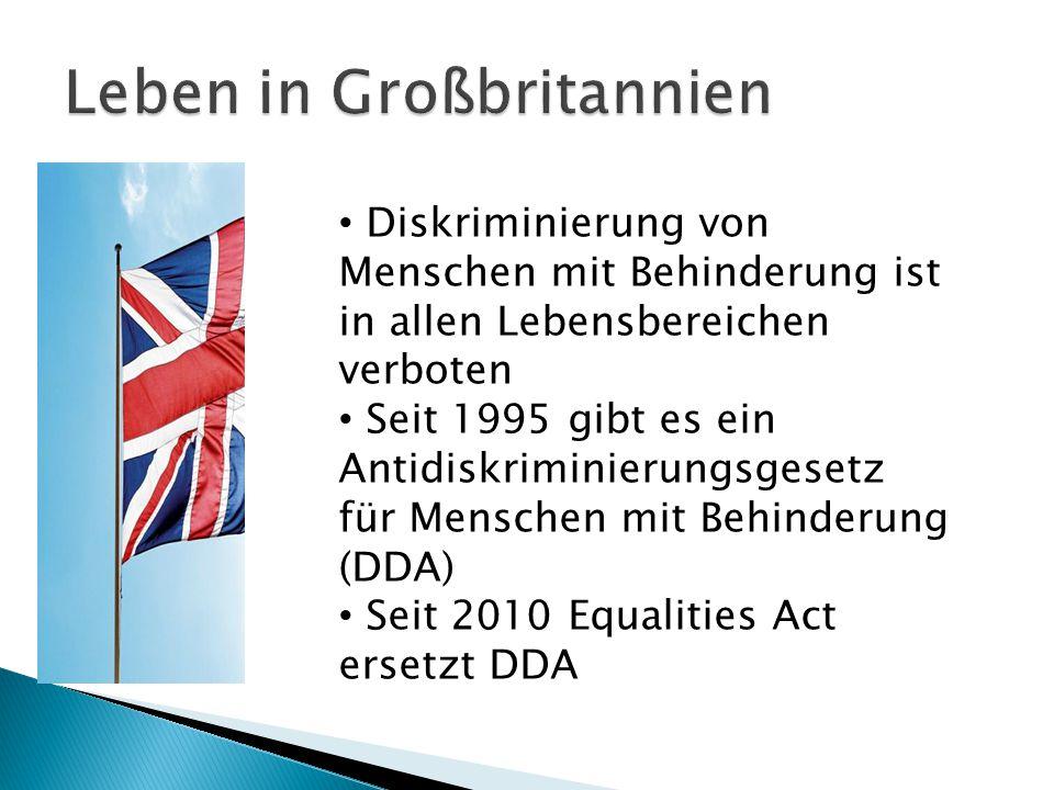 Diskriminierung von Menschen mit Behinderung ist in allen Lebensbereichen verboten Seit 1995 gibt es ein Antidiskriminierungsgesetz für Menschen mit Behinderung (DDA) Seit 2010 Equalities Act ersetzt DDA
