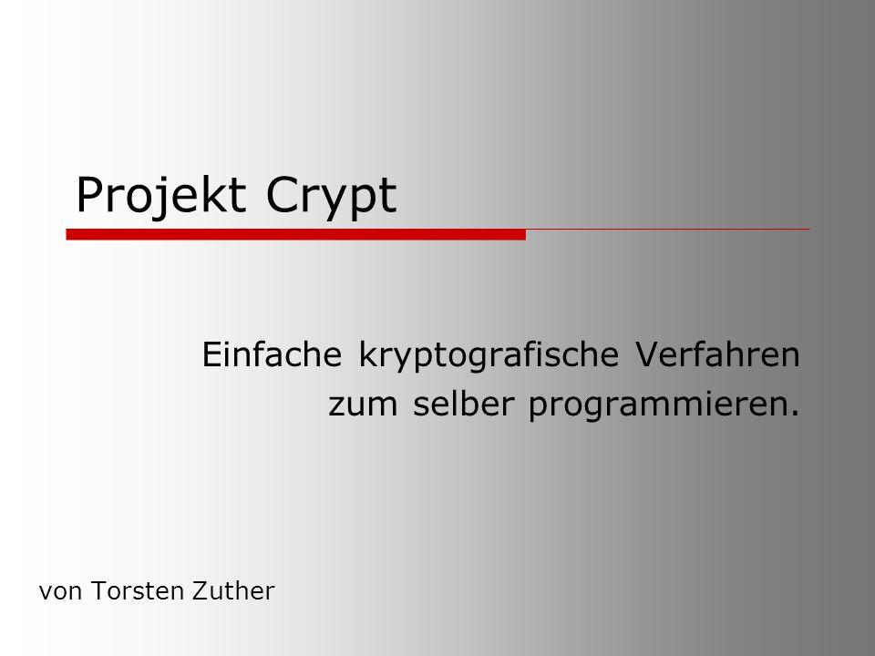 Projekt Crypt Einfache kryptografische Verfahren zum selber programmieren. von Torsten Zuther