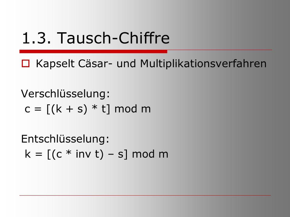 1.3. Tausch-Chiffre  Kapselt Cäsar- und Multiplikationsverfahren Verschlüsselung: c = [(k + s) * t] mod m Entschlüsselung: k = [(c * inv t) – s] mod