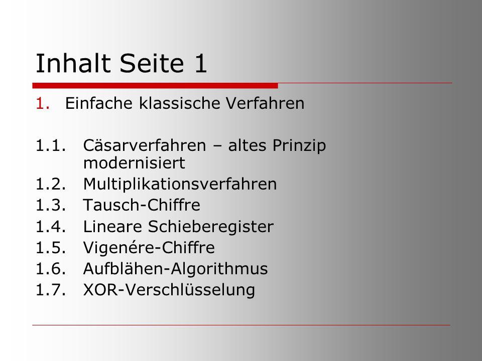 Inhalt Seite 1 1.Einfache klassische Verfahren 1.1. Cäsarverfahren – altes Prinzip modernisiert 1.2. Multiplikationsverfahren 1.3. Tausch-Chiffre 1.4.