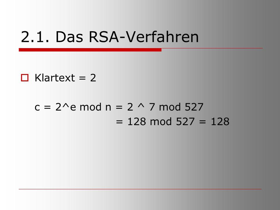 2.1. Das RSA-Verfahren  Klartext = 2 c = 2^e mod n = 2 ^ 7 mod 527 = 128 mod 527 = 128