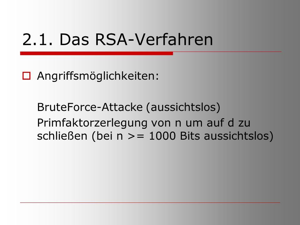 2.1. Das RSA-Verfahren  Angriffsmöglichkeiten: BruteForce-Attacke (aussichtslos) Primfaktorzerlegung von n um auf d zu schließen (bei n >= 1000 Bits