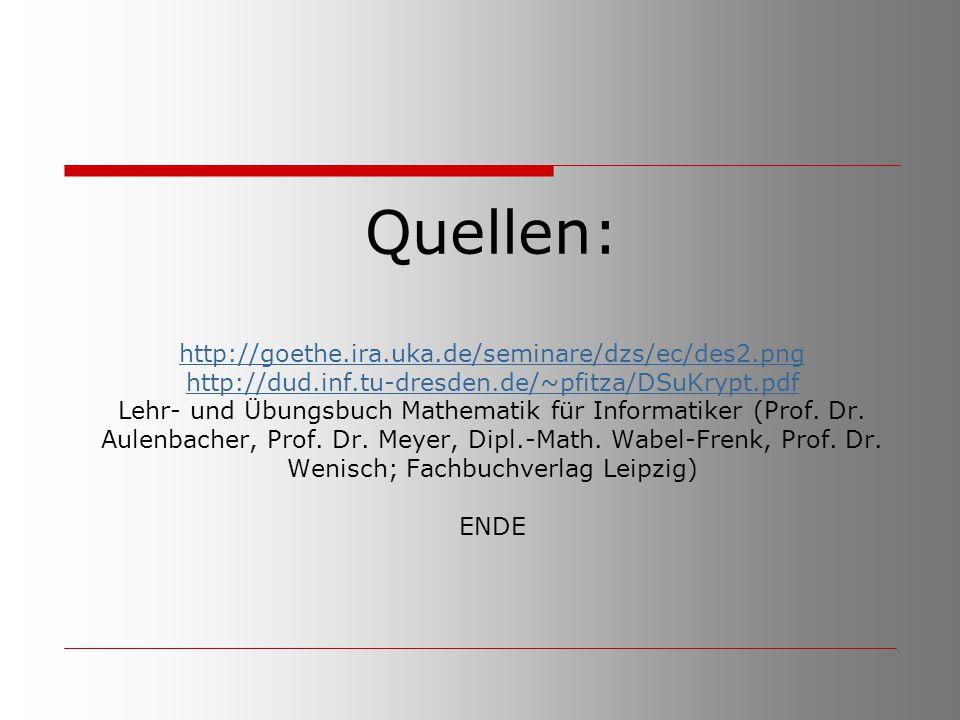 Quellen: http://goethe.ira.uka.de/seminare/dzs/ec/des2.png http://dud.inf.tu-dresden.de/~pfitza/DSuKrypt.pdf Lehr- und Übungsbuch Mathematik für Infor