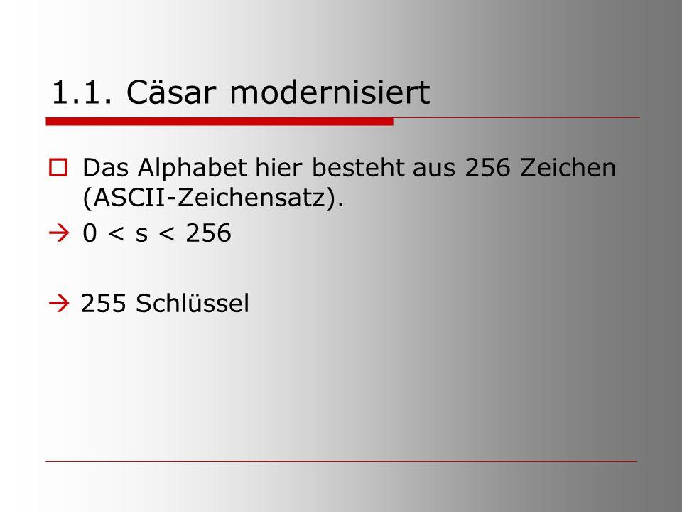 1.1. Cäsar modernisiert  Das Alphabet hier besteht aus 256 Zeichen (ASCII-Zeichensatz).  0 < s < 256  255 Schlüssel