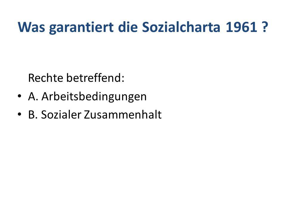 Was garantiert die Sozialcharta 1961 .Rechte betreffend: A.