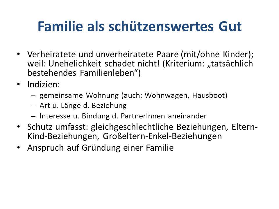 Familie als schützenswertes Gut Verheiratete und unverheiratete Paare (mit/ohne Kinder); weil: Unehelichkeit schadet nicht.