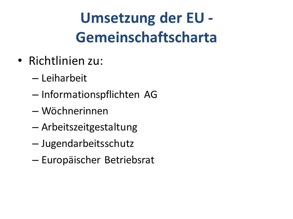 Umsetzung der EU - Gemeinschaftscharta Richtlinien zu: – Leiharbeit – Informationspflichten AG – Wöchnerinnen – Arbeitszeitgestaltung – Jugendarbeitsschutz – Europäischer Betriebsrat