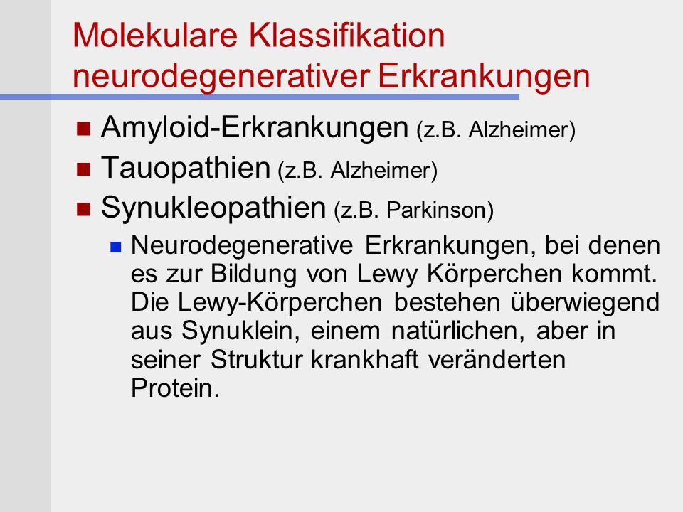 Molekulare Klassifikation neurodegenerativer Erkrankungen Amyloid-Erkrankungen (z.B. Alzheimer) Tauopathien (z.B. Alzheimer) Synukleopathien (z.B. Par