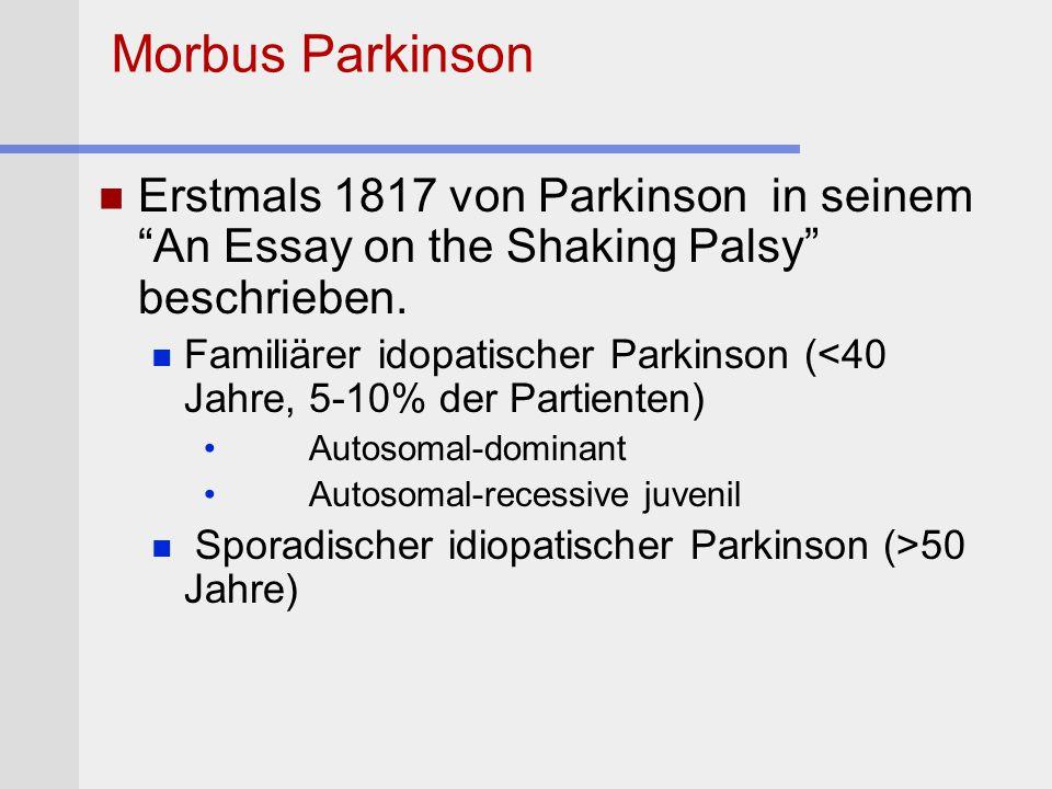 """Morbus Parkinson Erstmals 1817 von Parkinson in seinem """"An Essay on the Shaking Palsy"""" beschrieben. Familiärer idopatischer Parkinson (<40 Jahre, 5-10"""