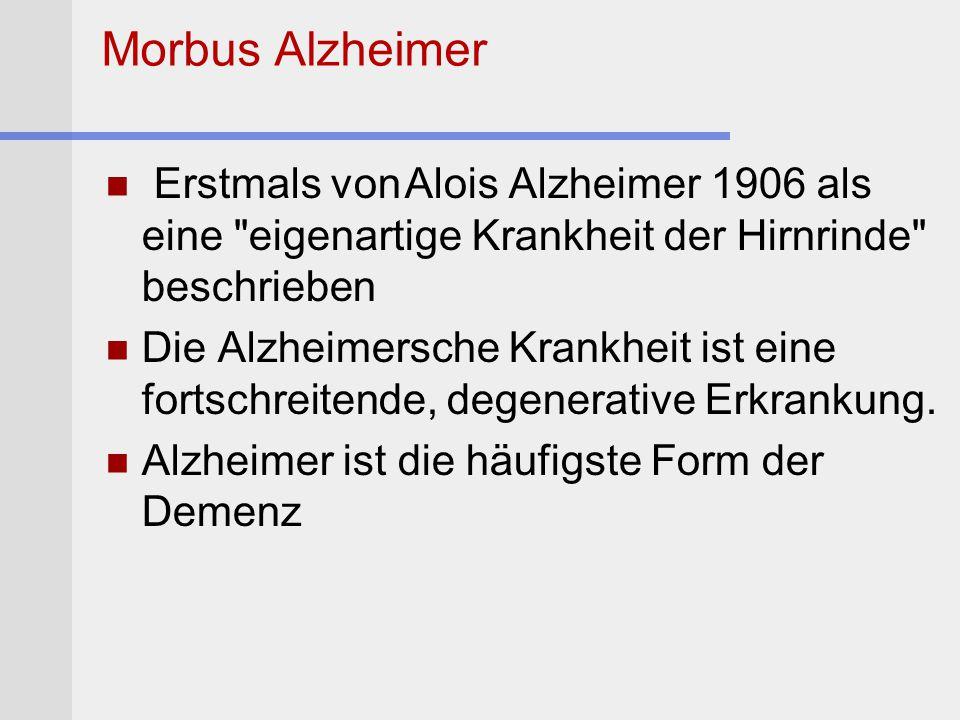 Morbus Alzheimer Erstmals von Alois Alzheimer 1906 als eine