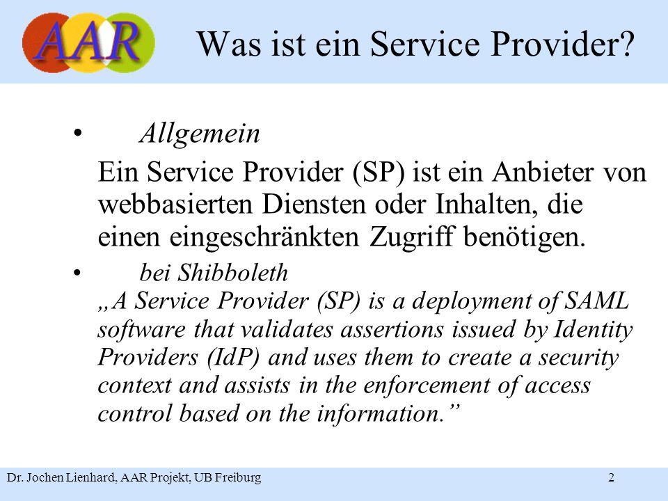 Dr. Jochen Lienhard, AAR Projekt, UB Freiburg2 Was ist ein Service Provider.