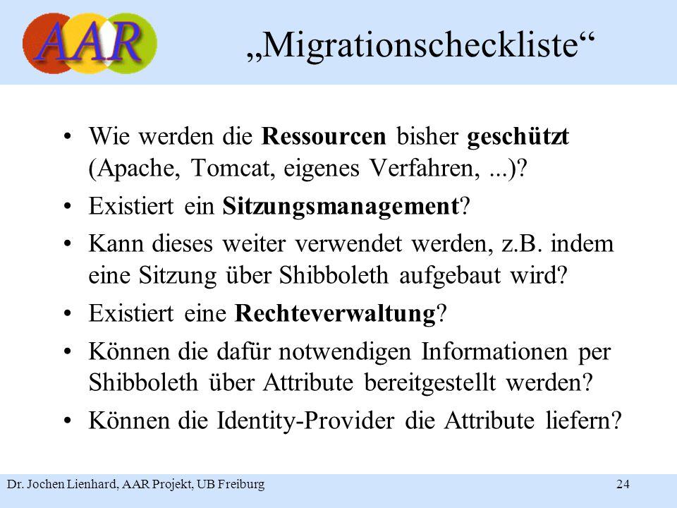 """Dr. Jochen Lienhard, AAR Projekt, UB Freiburg24 """"Migrationscheckliste"""" Wie werden die Ressourcen bisher geschützt (Apache, Tomcat, eigenes Verfahren,."""