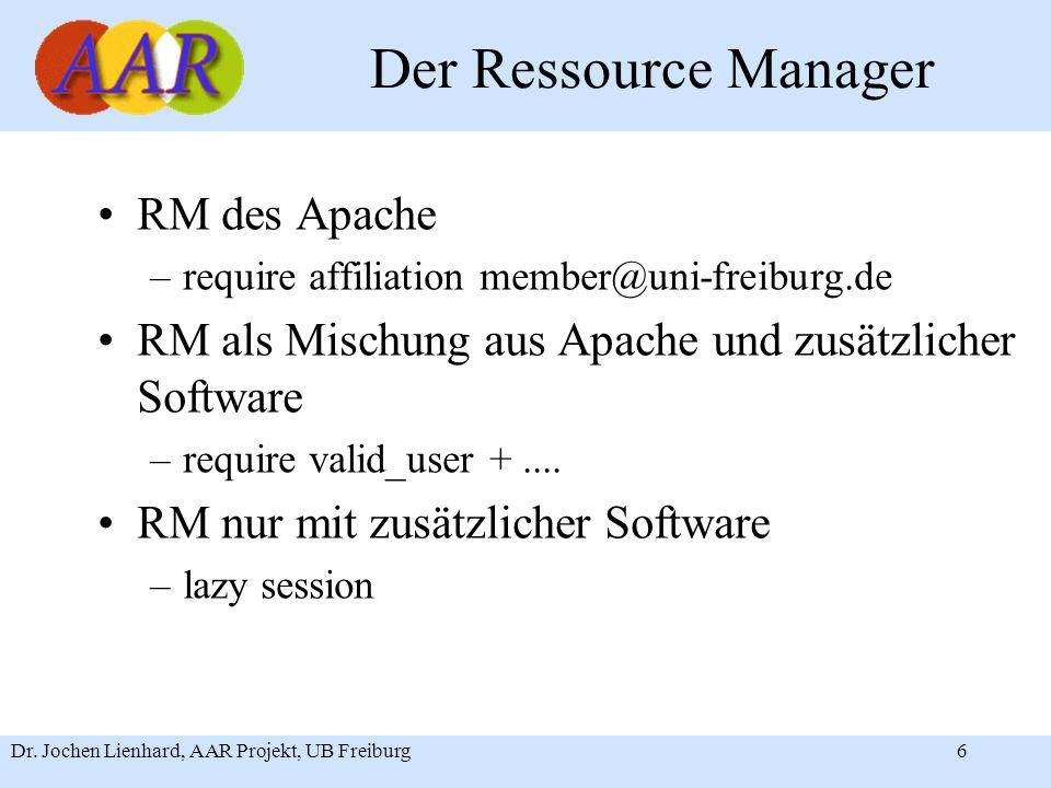 Dr. Jochen Lienhard, AAR Projekt, UB Freiburg6 Der Ressource Manager RM des Apache –require affiliation member@uni-freiburg.de RM als Mischung aus Apa