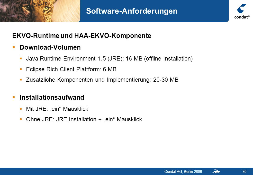 Condat AG, Berlin 200630 Software-Anforderungen EKVO-Runtime und HAA-EKVO-Komponente  Download-Volumen  Java Runtime Environment 1.5 (JRE): 16 MB (o