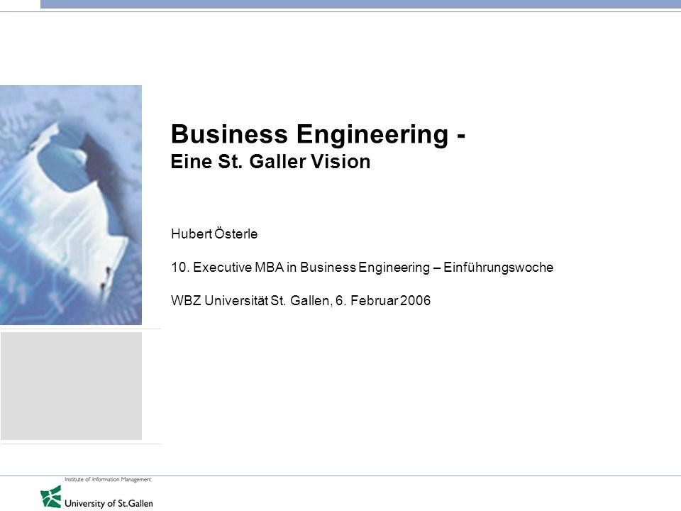 Business Engineering - Eine St. Galler Vision Hubert Österle 10. Executive MBA in Business Engineering – Einführungswoche WBZ Universität St. Gallen,