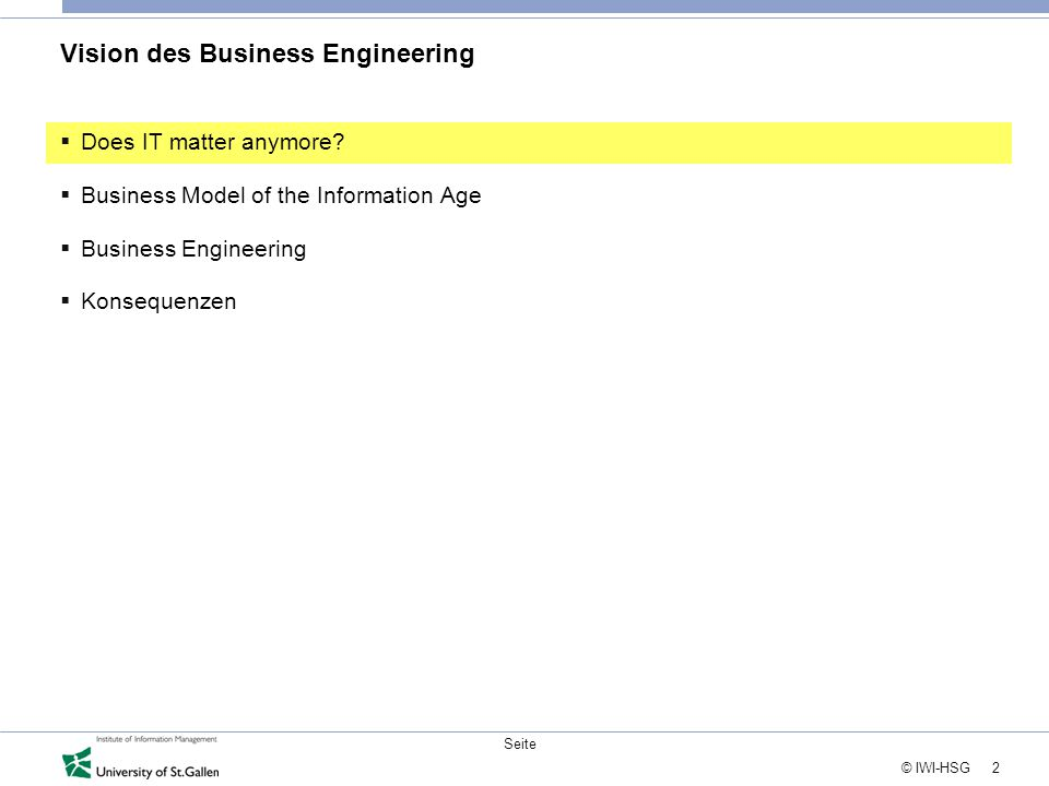 2 © IWI-HSG Seite Vision des Business Engineering  Does IT matter anymore.