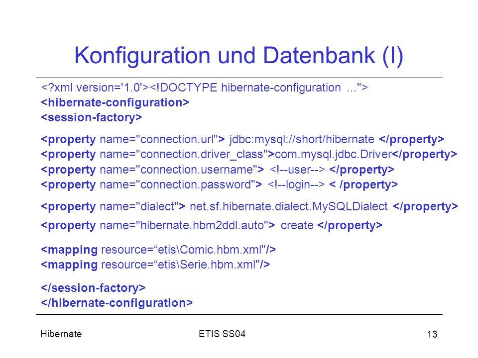 ETIS SS04Hibernate 13 Konfiguration und Datenbank (I) jdbc:mysql://short/hibernate com.mysql.jdbc.Driver net.sf.hibernate.dialect.MySQLDialect create